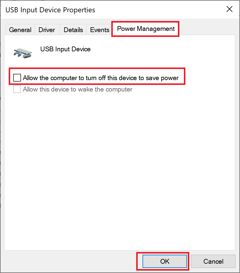 Uncheck the box next to 'Allow the computer to turn off this device to save power.' Click OK