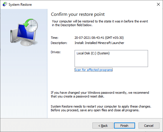 Finally, confirm the restore point by clicking on the Finish button. Fix Device Not Migrated in Windows 10